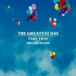 The Greatest Day - Take That Present: The Circus Live (11/30/2009)